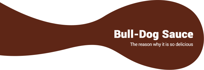 Bull-Dog Sauce - The reason why it is so delicious.